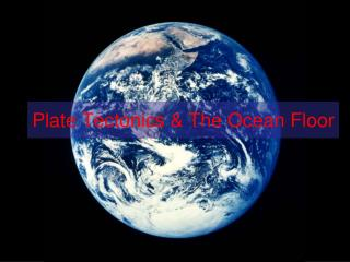 Plate Tectonics & The Ocean Floor