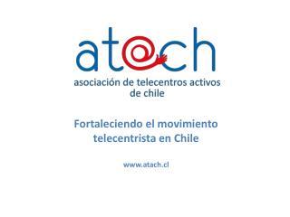 Fortaleciendo el movimiento telecentrista en Chile atach.cl