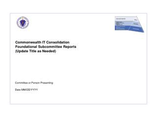 Commonwealth IT Consolidation Foundational Subcommittee Reports (Update Title as Needed)