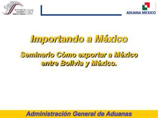 Importando a México Seminario Cómo exportar a México entre Bolivia y México.