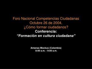 Antanas Mockus (Colombia)  8 :00 a.m.  - 9 :00 a.m.
