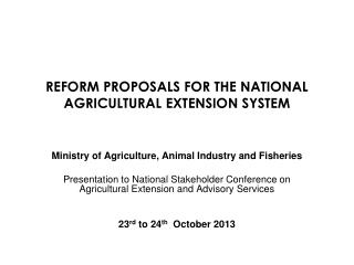 REFORM PROPOSALS FOR THE NATIONAL AGRICULTURAL EXTENSION SYSTEM