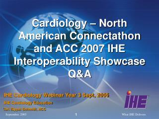 Cardiology � North American Connectathon and ACC 2007 IHE Interoperability Showcase Q&A