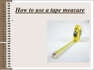 How to use a tape measure