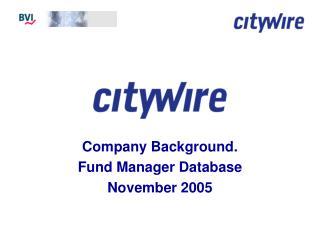 Company Background. Fund Manager Database November 2005