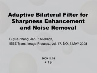 Adaptive Bilateral Filter for Sharpness Enhancement and Noise Removal