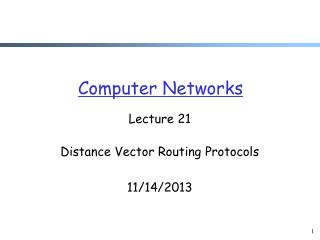 Lecture 21 Distance Vector Routing Protocols 11/14/2013