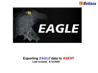 Exporting  EAGLE  data to  ASENT Last revised:  8/15/2005