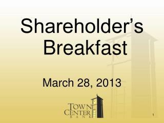 Shareholder's Breakfast March 28, 2013