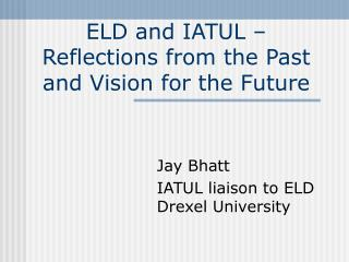 ELD and IATUL � Reflections from the Past and Vision for the Future