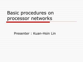 Basic procedures on processor networks