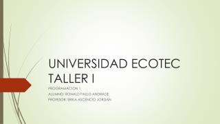 UNIVERSIDAD ECOTEC TALLER I