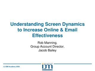 Understanding Screen Dynamics to Increase Online & Email Effectiveness