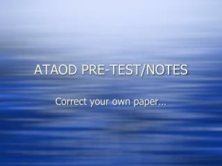 ATAOD PRE-TEST/NOTES