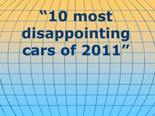"""""""10 most disappointing cars of 2011"""""""