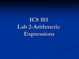 ICS 103 Lab 2-Arithmetic Expressions