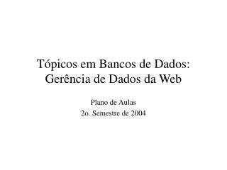 Tópicos em Bancos de Dados: Gerência de Dados da Web