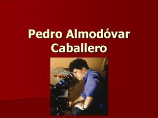 Pedro Almodóvar Caballero