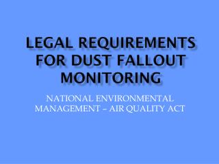 LEGAL REQUIREMENTS FOR DUST FALLOUT MONITORING
