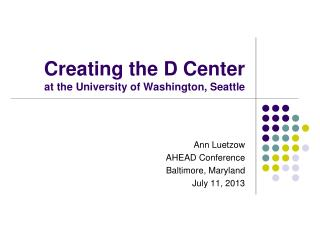 Creating the D Center  at the University of Washington, Seattle