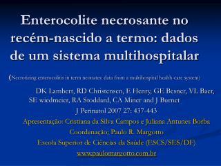 Enterocolite necrosante no rec m-nascido a termo: dados de um sistema multihospitalar Necrotizing enterocolitis in term
