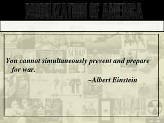 You cannot simultaneously prevent and prepare for war.  						~Albert Einstein