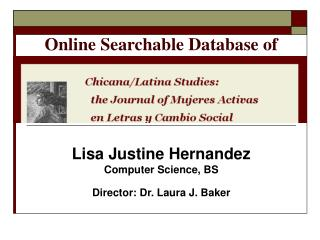 Lisa Justine Hernandez Computer Science, BS Director: Dr. Laura J. Baker