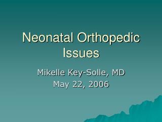 Neonatal Orthopedic Issues