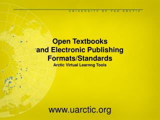 Open Textbooks and Electronic Publishing Formats/Standards Arctic Virtual Learnng Tools