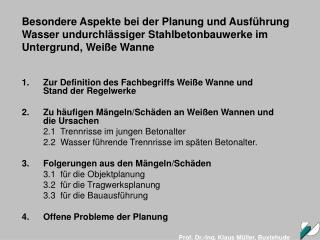 Besondere Aspekte bei der Planung und Ausf hrung Wasser undurchl ssiger Stahlbetonbauwerke im Untergrund, Wei e Wanne