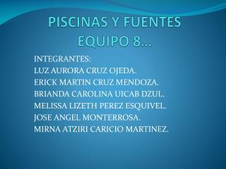 PISCINAS Y FUENTES  EQUIPO 8…