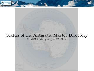 Status of the Antarctic Master Directory SCADM Meeting, August 22, 2014