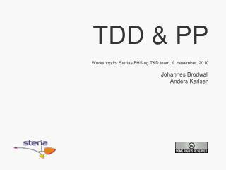TDD & PP Workshop for Sterias FHS og T&D team, 9. desember, 2010 Johannes Brodwall Anders Karlsen