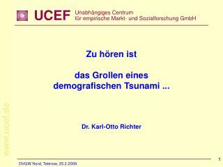 Zu hören ist das Grollen eines demografischen Tsunami ...  Dr. Karl-Otto Richter