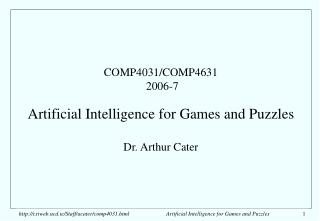 COMP4031/COMP4631  2006-7 Artificial Intelligence for Games and Puzzles Dr. Arthur Cater