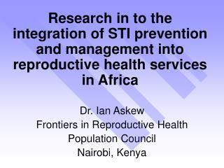 Dr. Ian Askew Frontiers in Reproductive Health Population Council Nairobi, Kenya
