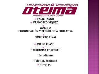 FACILITADOR FRANCISCO VIQUEZ MODULO COMUNICACIÓN Y TECNOLOGÍA EDUCATIVA PROYECTO FINAL MICRO CLASE