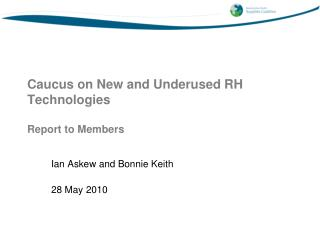Caucus on New and Underused RH Technologies Report to Members