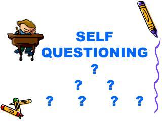 SELF QUESTIONING ? ?? ???  ?