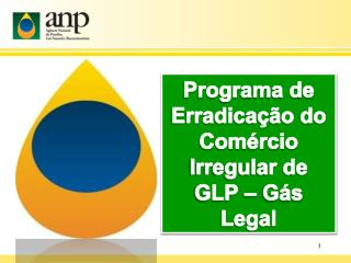 Programa de Erradica��o do Com�rcio Irregular de GLP � G�s Legal