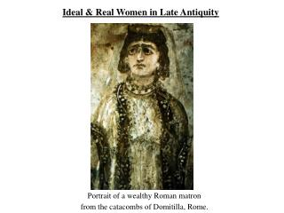 Ideal & Real Women in Late Antiquity