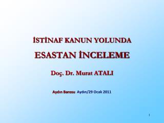 İSTİNAF KANUN YOLUNDA ESASTAN İNCELEME  Doç. Dr. Murat ATALI Aydın Barosu   Aydın/29 Ocak 2011