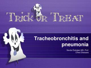 Tracheobronchitis and pneumonia