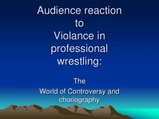 Audience reaction to Violance in professional wrestling: