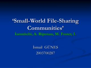 'Small-World File-Sharing Communities' Iamnitchi, A. Ripenau, M. Foster, I.