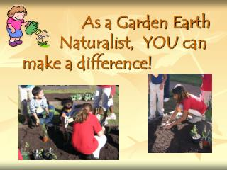 As a Garden Earth Naturalist,  YOU can make a difference!