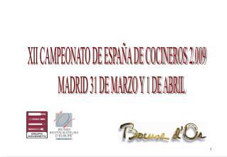 XII CAMPEONATO DE ESPAÑA DE COCINEROS 2.009       MADRID 31 DE MARZO Y 1 DE ABRIL