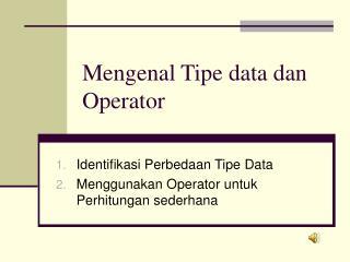Mengenal Tipe data dan Operator