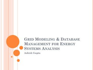 Grid Modeling & Database Management for Energy Systems Analysis