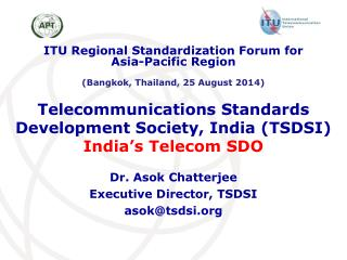 Telecommunications Standards Development Society, India (TSDSI) India's Telecom SDO